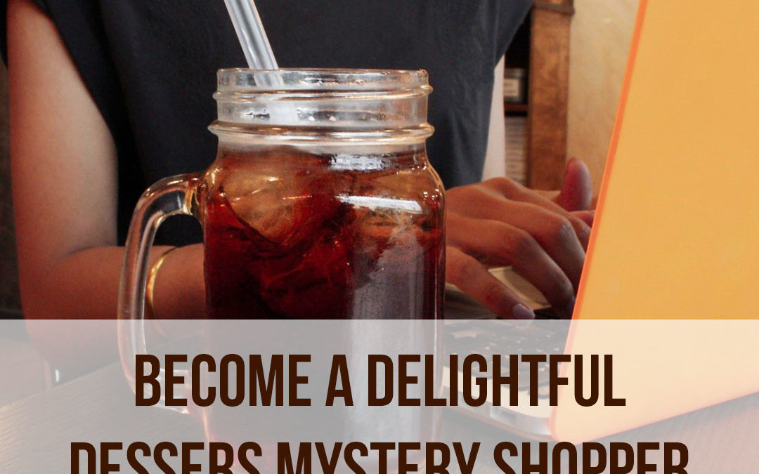 Become A Delightful Desserts Mystery Shopper!